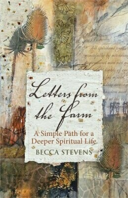 Letters from the Farm: A Simple Path for a Deeper Spiritual Life by Becca Stevens