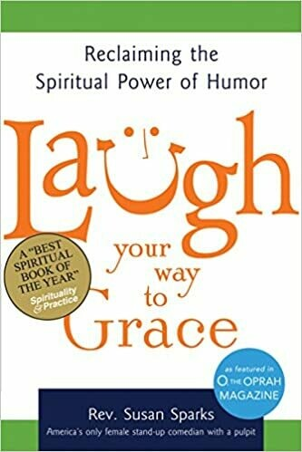 Laugh Your Way to Grace: Reclaiming the Spiritual Power of Humor by Rev. Susan Sparks