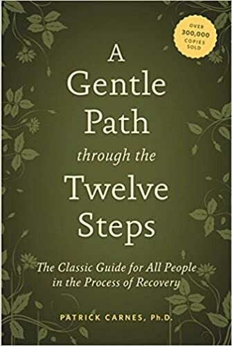 A Gentle Path through the Twelve Steps: The Classic Guide for All People in the Process of Recovery by Patrick J. Carnes
