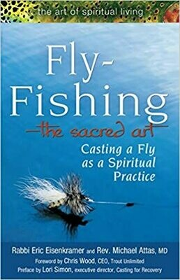 Fly Fishing―The Sacred Art: Casting a Fly as Spiritual Practice (The Art of Spiritual Living)