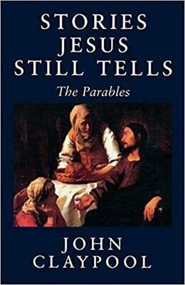 Stories Jesus Still Tells by John Claypool