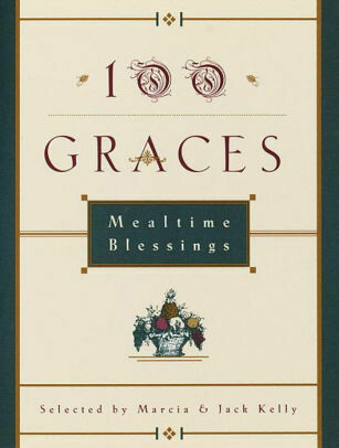 100 Graces: Mealtime Blessings by Marcia M. Kelly, Jack Kelly