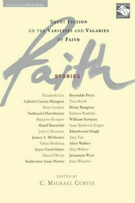 Faith: Stories: Short Fiction on the Varieties and Vagaries of Faith by C. Michael Curtis (Editor)