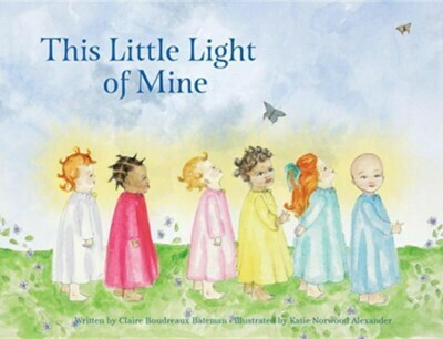 This Little Light of Mine By: Claire Boudreaux Bateman