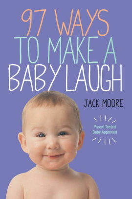 97 Ways to Make a Baby Laugh by Jack Moore, Penny Gentieu (Photographer)