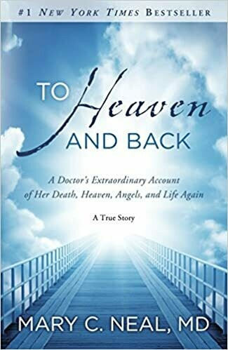 To Heaven and Back: A Doctor's Extraordinary Account of Her Death, Heaven, Angels, and Life Again: A True Story by Mary C. Neal