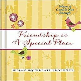 Friendship is a Special Place by Susan Florence