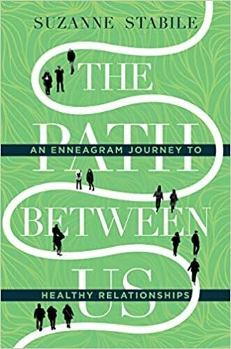 The Path Between Us: An Enneagram Journey to Healthy Relationships by Suzanne Stabile