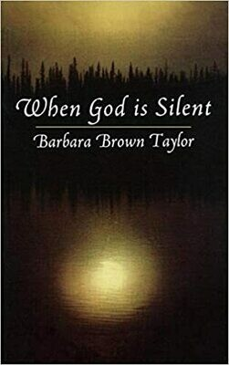 When God is Silent (Lyman Beecher Lectures on Preaching) by Barbara Taylor