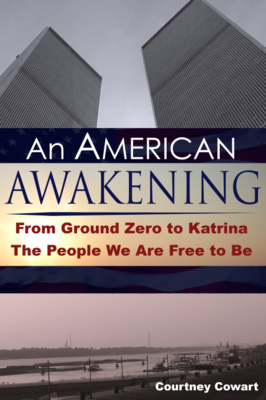 An American Awakening From Ground Zero to Katrina The People We are Free to Be Courtney Cowart