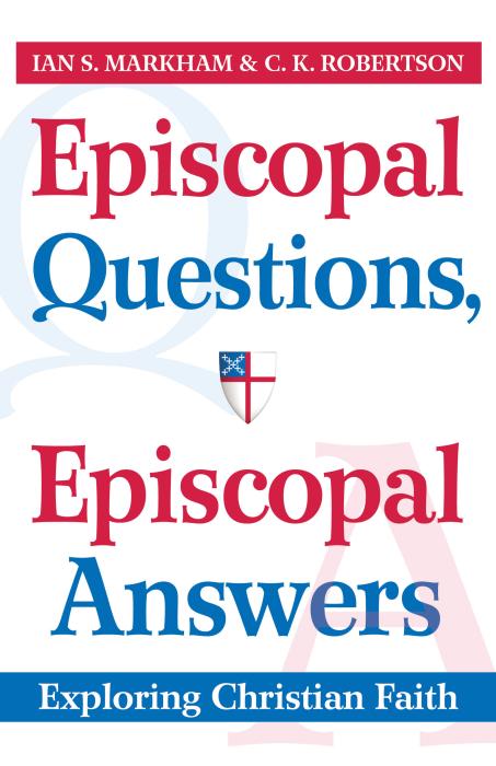 Episcopal Questions, Episcopal Answers Exploring Christian Faith Ian S. Markham & C. K. Robertson