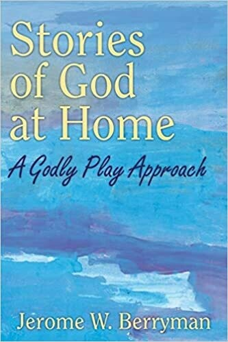 Stories of God at Home: A Godly Play Approach by Jerome W. Berryman
