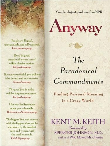 Anyway: The Paradoxical Commandments: Finding Personal Meaning in a Crazy World