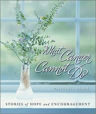 What Cancer Cannot Do : Stories of Hope and Encouragement