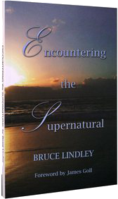 """""""Encountering the Supernatural"""" - Bruce Lindley - Forward by James Goll"""