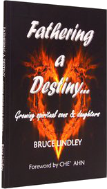 """""""Fathering a Destiny - Growing spiritual sons and daughters"""" - Forward by Che Ahn"""
