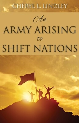"""Cheryl Lindley's NEW BOOK  """"Army Arising to Shift the Nations"""" - Forward by JAMES GOLL"""