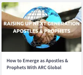 How to Emerge as Apostles & Prophets With ARC Global