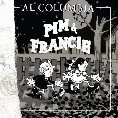 PIM & FRANCIE par Al Columbia Édition collector limitée à 100 exemplaires