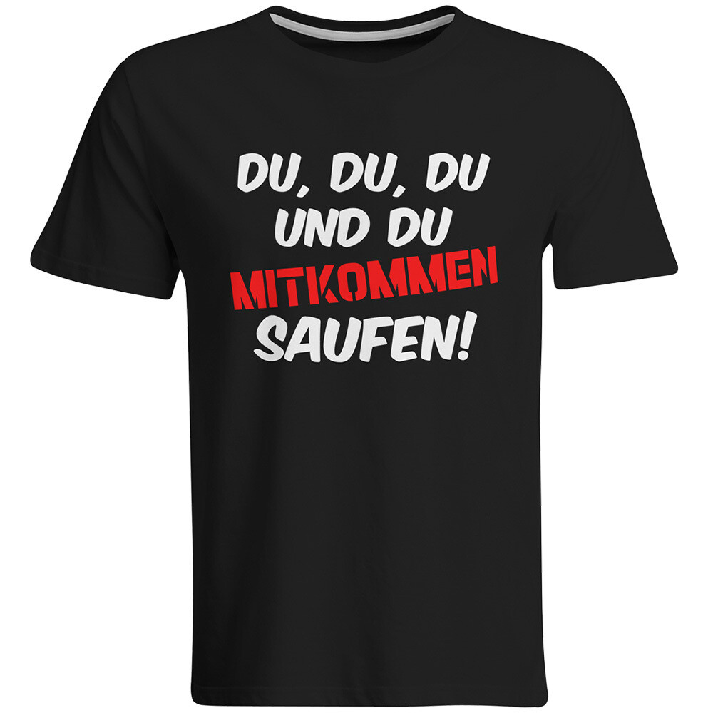 Du, du, du und du mitkommen saufen! T-Shirt (Herren, Rundhals Ausschnitt)