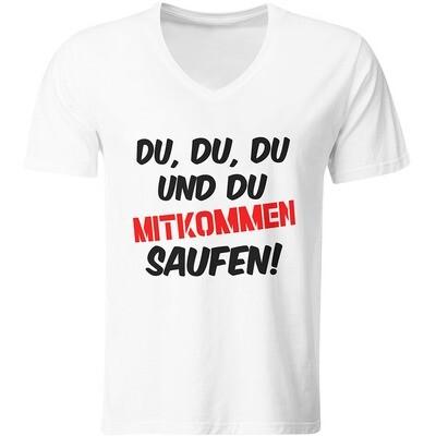 Du, du, du und du mitkommen saufen! T-Shirt (Herren, V-Ausschnitt)