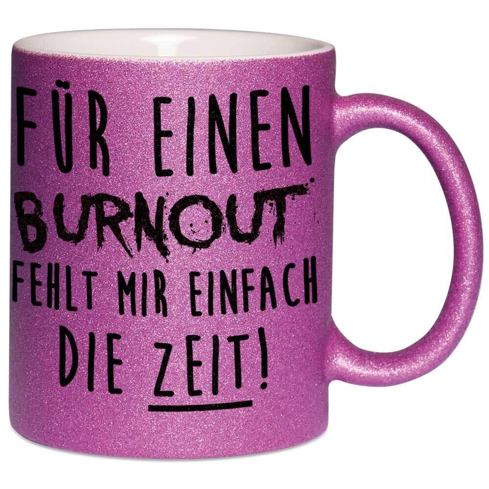Für einen Burnout fehlt mir einfach die Zeit Tasse mit Glitzereffekt (Glitzertasse)