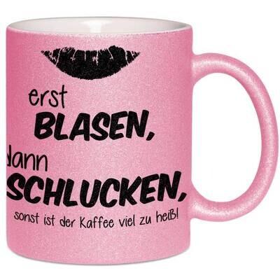 Erst blasen dann schlucken, sonst ist der Kaffee viel zu heiß Tasse mit Glitzereffekt (Glitzertasse)