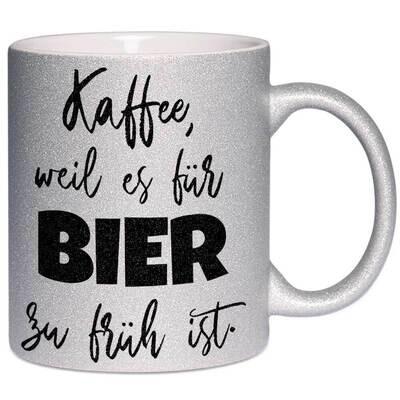 Kaffee, weil es für Bier zu früh ist Tasse mit Glitzereffekt (Glitzertasse)
