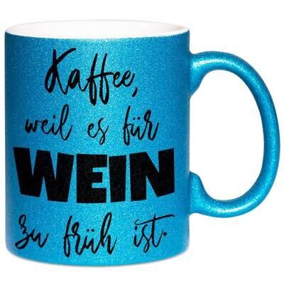 Kaffee, weil es für Wein zu früh ist Tasse mit Glitzereffekt (Glitzertasse)
