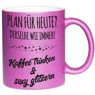 Plan für heute? Derselbe wie immer! Kaffee trinken und sexy glitzern Tasse mit Glitzereffekt (Glitzertasse)