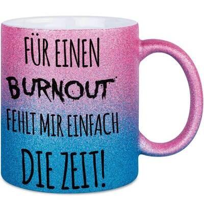 Für einen Burnout fehlt mir einfach die Zeit Tasse mit Glitzereffekt (Glitzertasse mit Farbverlauf)