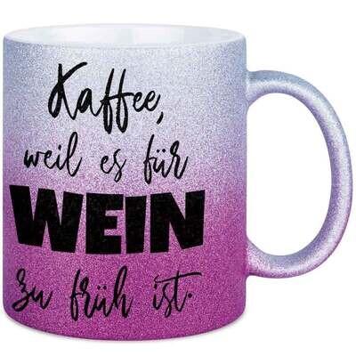 Kaffee, weil es für Wein zu früh ist Tasse mit Glitzereffekt (Glitzertasse mit Farbverlauf)