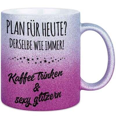 Plan für heute? Derselbe wie immer! Kaffee trinken und sexy glitzern Tasse mit Glitzereffekt (Glitzertasse mit Farbverlauf)
