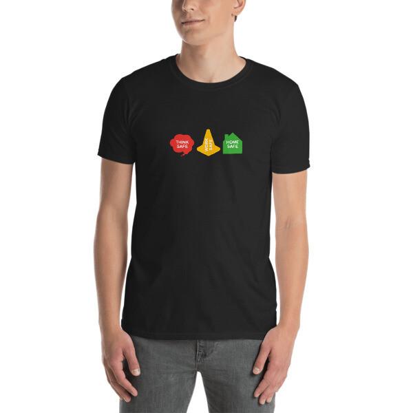 Think Safe, Work Safe, Home Safe Unisex T-Shirt