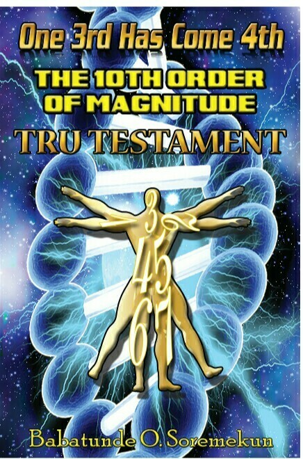 One 3rd Has Come 4TH: The 10TH ORDER of MAGNITUDE TRU TESTAMENT