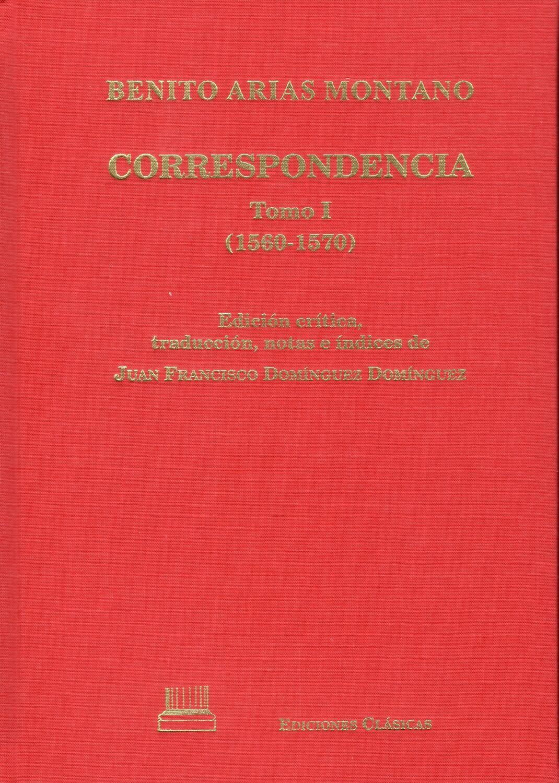 CORRESPONDENCIA DE BENITO ARIAS MONTANO - TOMO I (1560-1570)