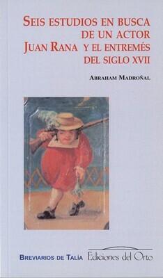 SEIS ESTUDIOS EN BUSCA DE UN ACTOR. JUAN RANA Y EL ENTREMES DEL SIGLO XVII