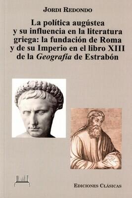 LA POLITICA AUGUSTEA Y SU INFLUENCIA EN LA LITERATURA GRIEGA: LA FUNDACION DE ROMA Y DE SU IMPERIO EN EL LIBRO XIII DE LA GEOGRAFIA DE ESTRABON