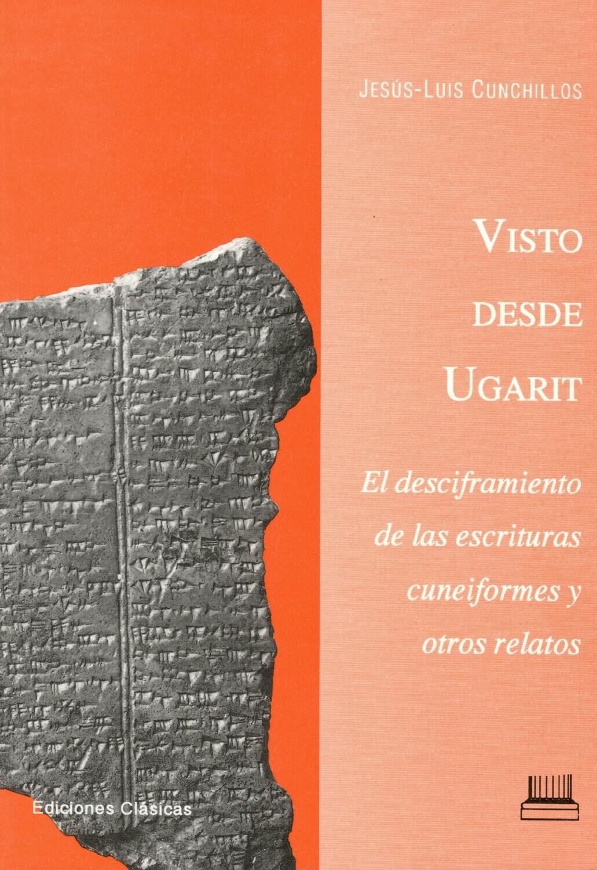 VISTO DESDE UGARIT. EL DESCIFRAMIENTO DE LAS ESCRITURAS CUNEIFORMES Y OTROS RELATOS