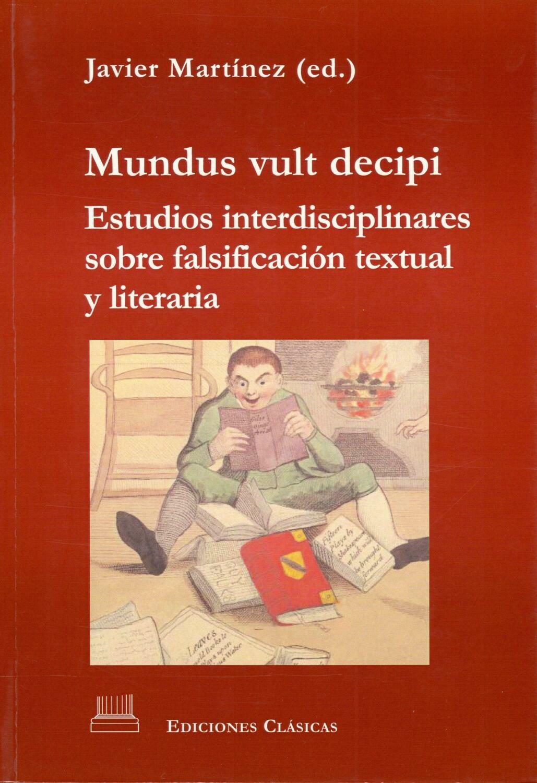 MUNDUS VULT DECIPI. ESTUDIOS INTERDISCIPLINARES SOBRE FALSIFICACION TEXTUAL Y LITERARIA