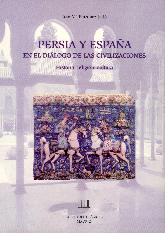PERSIA Y ESPAÑA, EN EL DIALOGO DE LAS CIVILIZACIONES. HISTORIA, RELIGION Y CULTURA