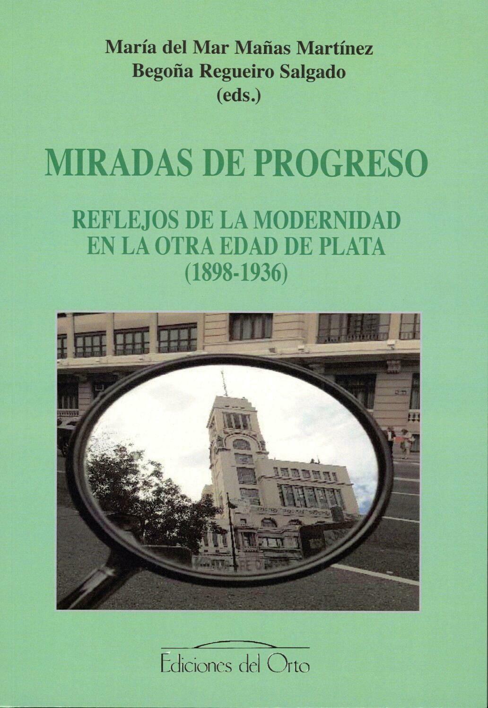 MIRADAS DE PROGRESO: REFLEJOS DE LA MODERNIDAD EN LA OTRA EDAD DE PLATA (1898-1936)