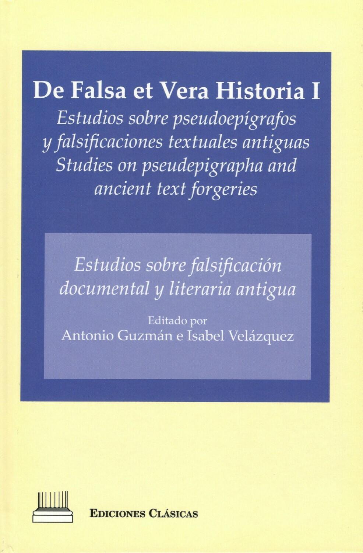 DE FALSA ET VERA HISTORIA I: ESTUDIOS SOBRE FALSIFICACION DOCUMENTAL Y LITERATURA ANTIGUA