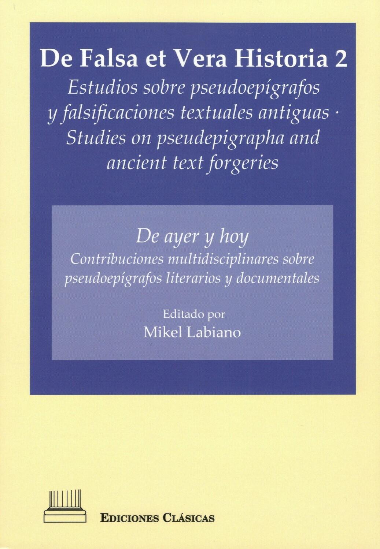 DE FALSA ET VERA HISTORIA II: DE AYER Y DE HOY. CONTRIBUCIONES MULTIDISCIPLINARES SOBRE PSEUDOEPIGRAFOS LITERARIOS Y DOCUMENTALES