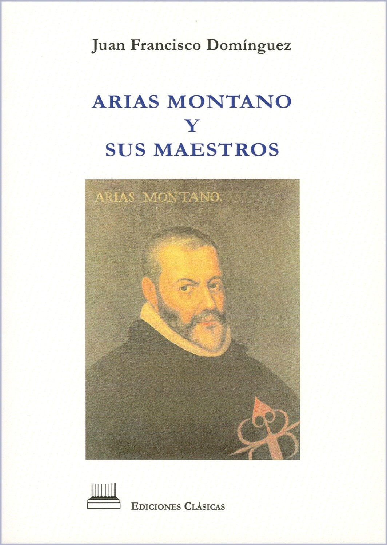 ARIAS MONTANO Y SUS MAESTROS