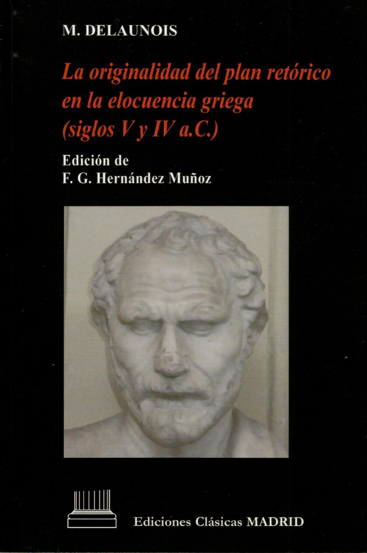 LA ORIGINALIDAD DEL PLAN RETORICO EN LA ELOCUENCIA GRIEGA (SIGLOS V Y IV a.C.)