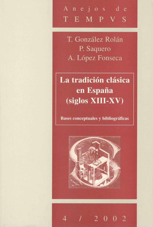 LA TRADICION CLASICA EN ESPAÑA (SIGLOS XIII-XV), BASES CONCEPTUALES Y BIBLIOGRAFICAS