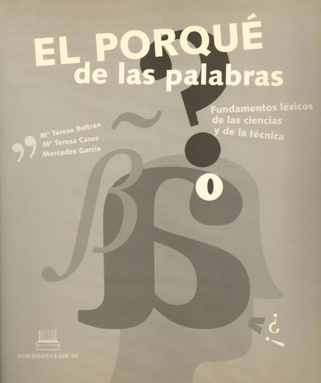 EL PORQUÉ DE LAS PALABRAS (LIBRO DEL PROFESOR): FUNDAMENTOS LÉXICOS DE LAS CIENCIAS Y DE LA TÉCNICA