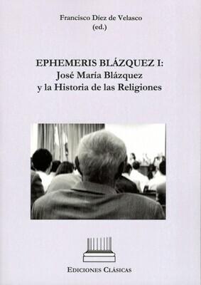 EPHEMERIS BLAZQUEZ I: JOSE MARIA BLAZQUEZ Y LA HISTORIA DE LAS RELIGIONES