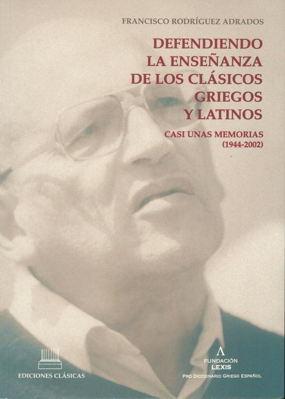 DEFENDIENDO LA ENSEÑANZA DE LOS CLÁSICOS GRIEGOS Y LATINOS. CASI UNAS MEMORIAS (1944-2002)